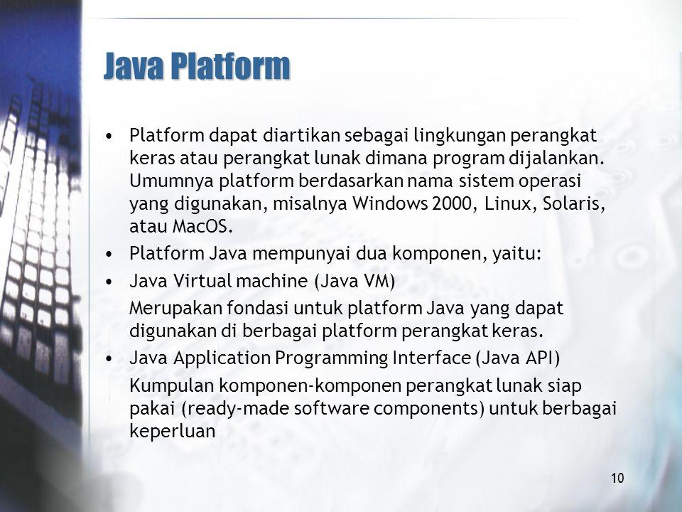 10 Java Platform Platform dapat diartikan sebagai lingkungan perangkat keras atau perangkat lunak dimana program dijalankan.