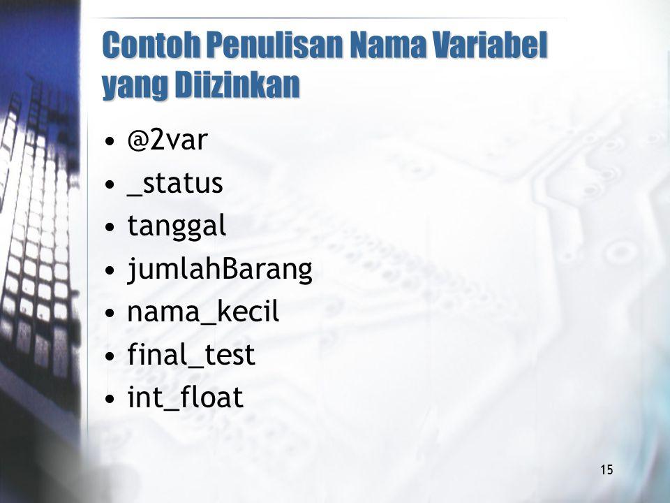 Contoh Penulisan Nama Variabel yang Diizinkan @2var _status tanggal jumlahBarang nama_kecil final_test int_float 15