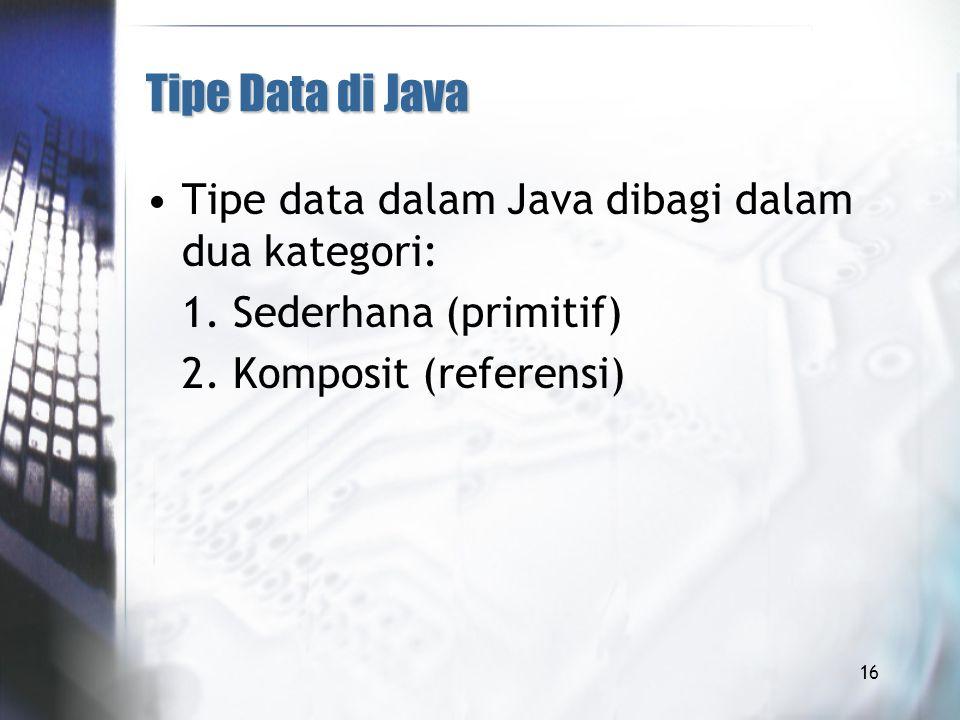 Tipe Data di Java Tipe data dalam Java dibagi dalam dua kategori: 1.