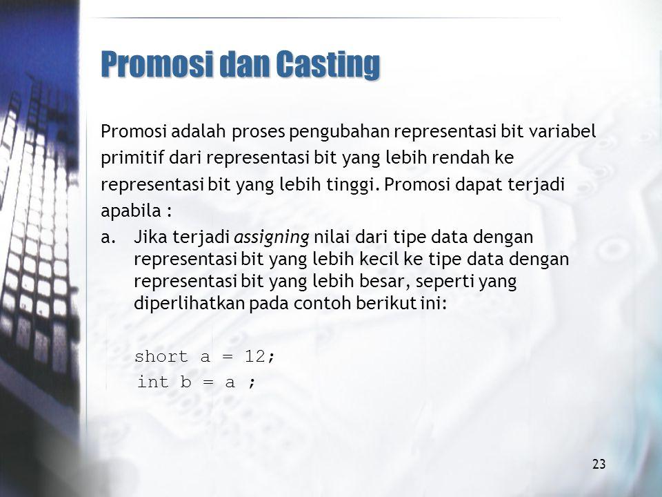 Promosi dan Casting Promosi adalah proses pengubahan representasi bit variabel primitif dari representasi bit yang lebih rendah ke representasi bit yang lebih tinggi.