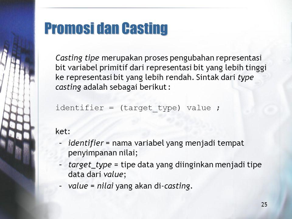 Promosi dan Casting Casting tipe merupakan proses pengubahan representasi bit variabel primitif dari representasi bit yang lebih tinggi ke representasi bit yang lebih rendah.