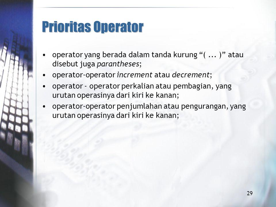 Prioritas Operator operator yang berada dalam tanda kurung (...