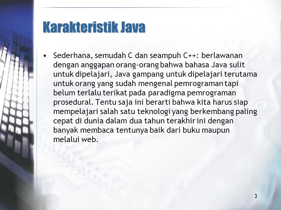 Keywords di Java Keyword adalah identifier yang digunakan Java untuk suatu tujuan khusus.