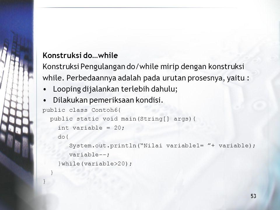 Konstruksi do…while Konstruksi Pengulangan do/while mirip dengan konstruksi while.