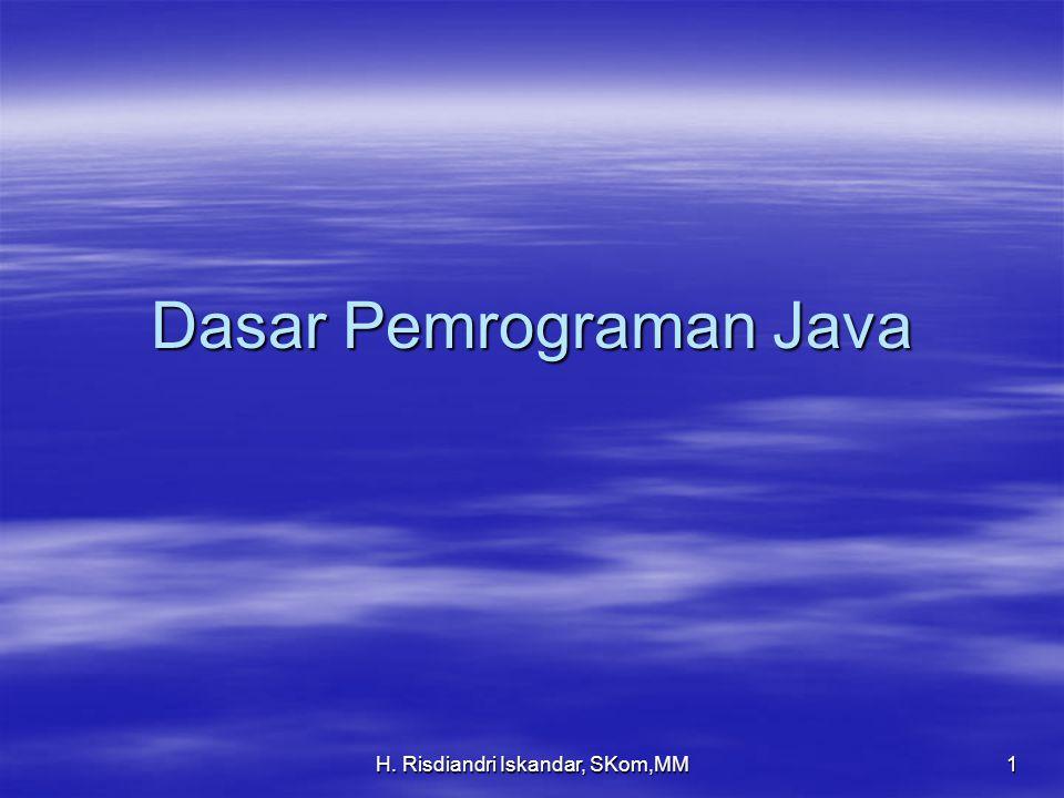 H. Risdiandri Iskandar, SKom,MM 1 Dasar Pemrograman Java