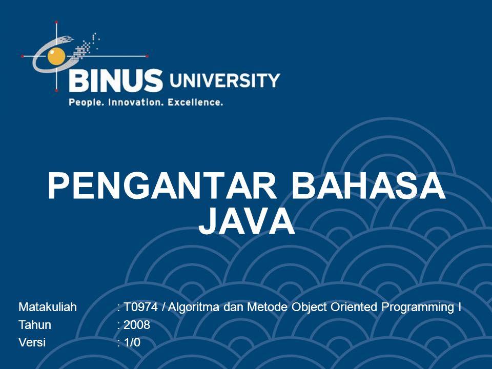 PENGANTAR BAHASA JAVA Matakuliah: T0974 / Algoritma dan Metode Object Oriented Programming I Tahun: 2008 Versi: 1/0