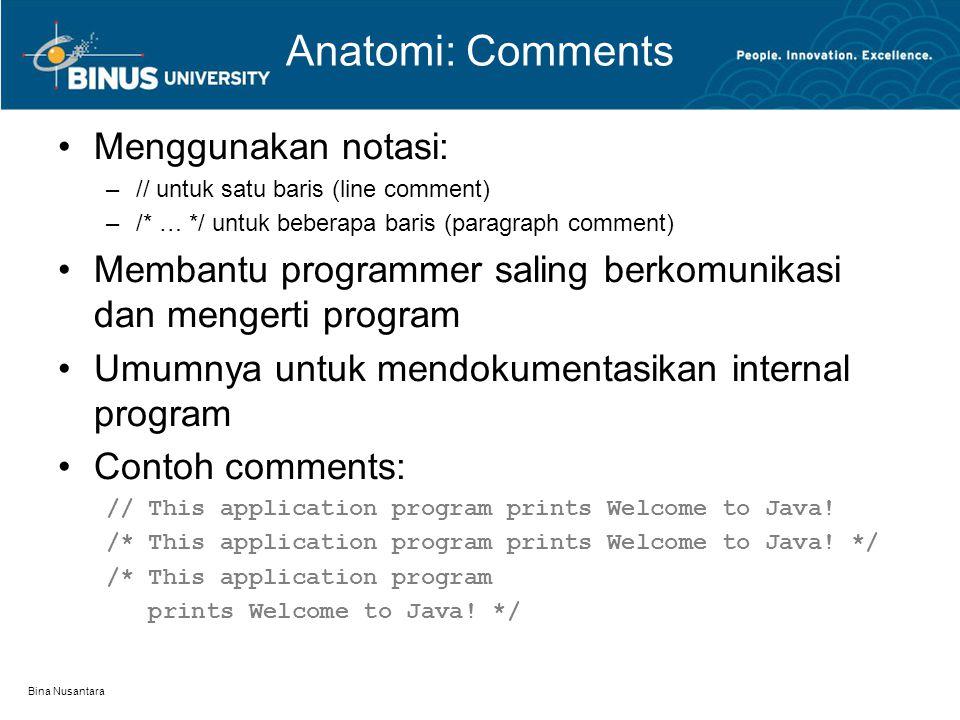 Bina Nusantara Anatomi: Comments Menggunakan notasi: –// untuk satu baris (line comment) –/* … */ untuk beberapa baris (paragraph comment) Membantu pr