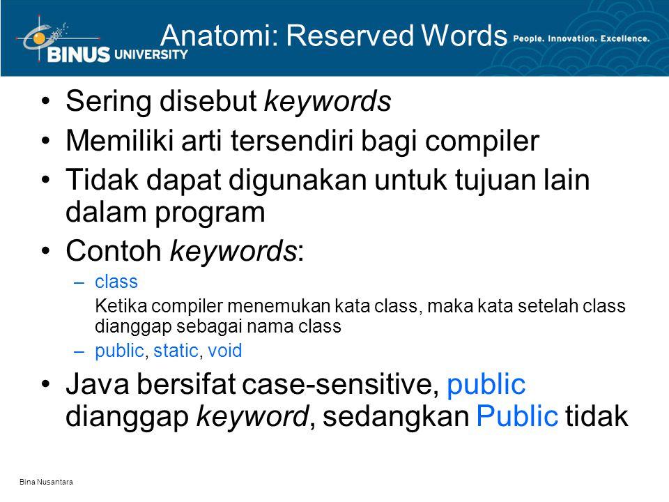 Bina Nusantara Anatomi: Reserved Words Sering disebut keywords Memiliki arti tersendiri bagi compiler Tidak dapat digunakan untuk tujuan lain dalam pr