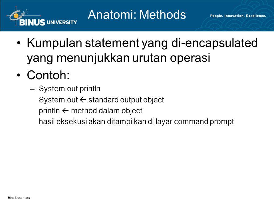 Bina Nusantara Anatomi: Methods Kumpulan statement yang di-encapsulated yang menunjukkan urutan operasi Contoh: –System.out.println System.out  stand