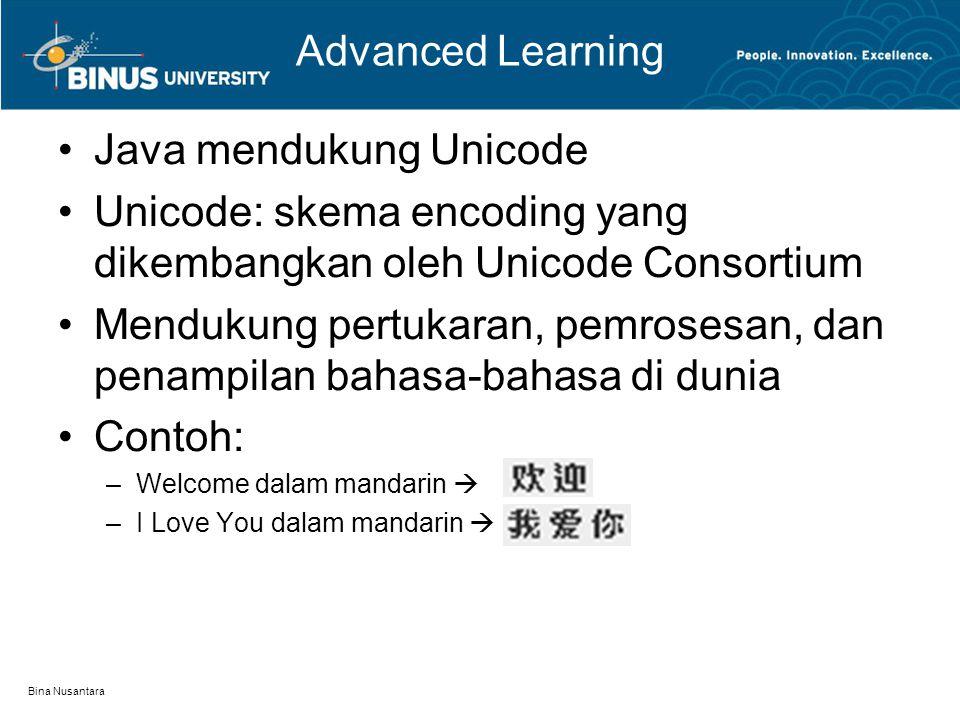 Bina Nusantara Advanced Learning Java mendukung Unicode Unicode: skema encoding yang dikembangkan oleh Unicode Consortium Mendukung pertukaran, pemros