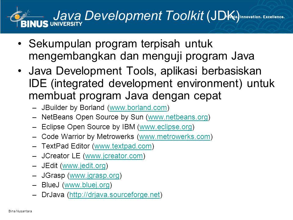 Bina Nusantara Java Development Toolkit (JDK) Sekumpulan program terpisah untuk mengembangkan dan menguji program Java Java Development Tools, aplikas