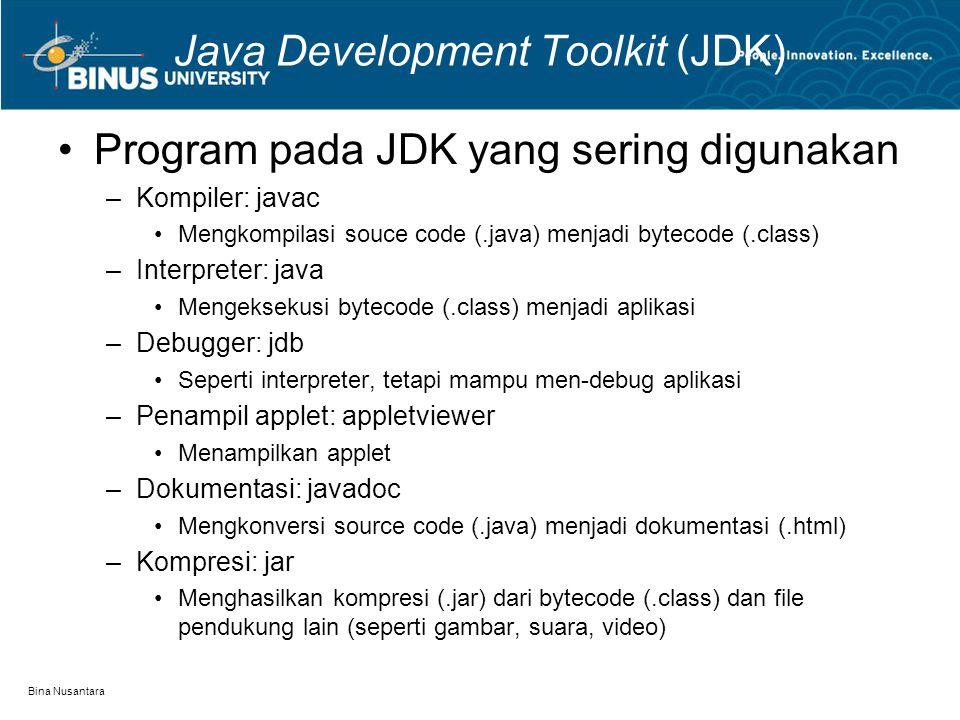 Bina Nusantara Java Development Toolkit (JDK) Program pada JDK yang sering digunakan –Kompiler: javac Mengkompilasi souce code (.java) menjadi bytecod