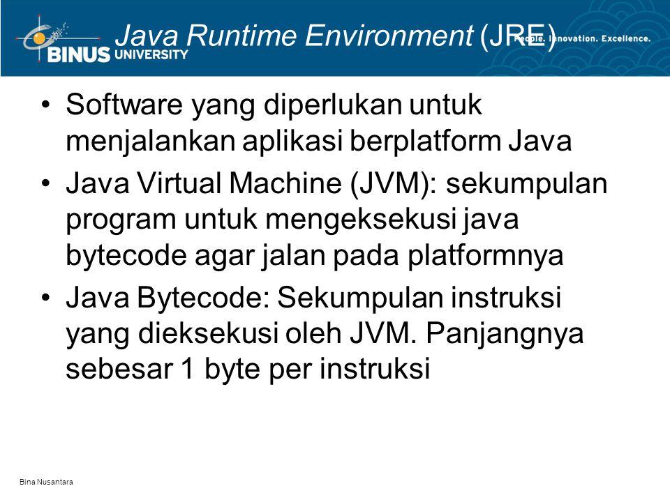 Bina Nusantara Java Runtime Environment (JRE) Software yang diperlukan untuk menjalankan aplikasi berplatform Java Java Virtual Machine (JVM): sekumpu