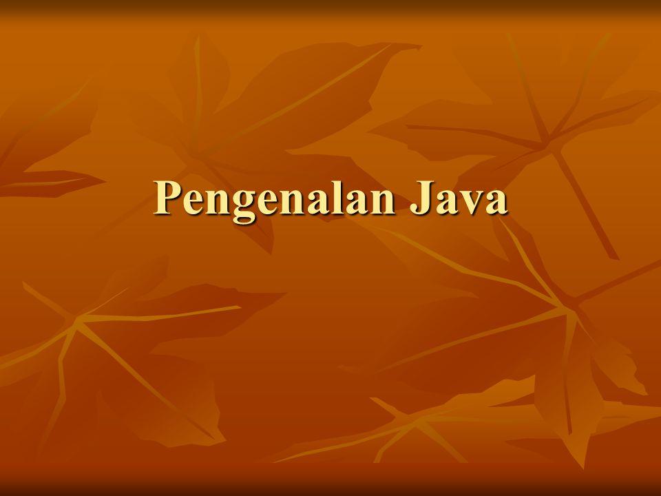 Pendahuluan Java merupakan bahasa pemrograman berorientasi objek.