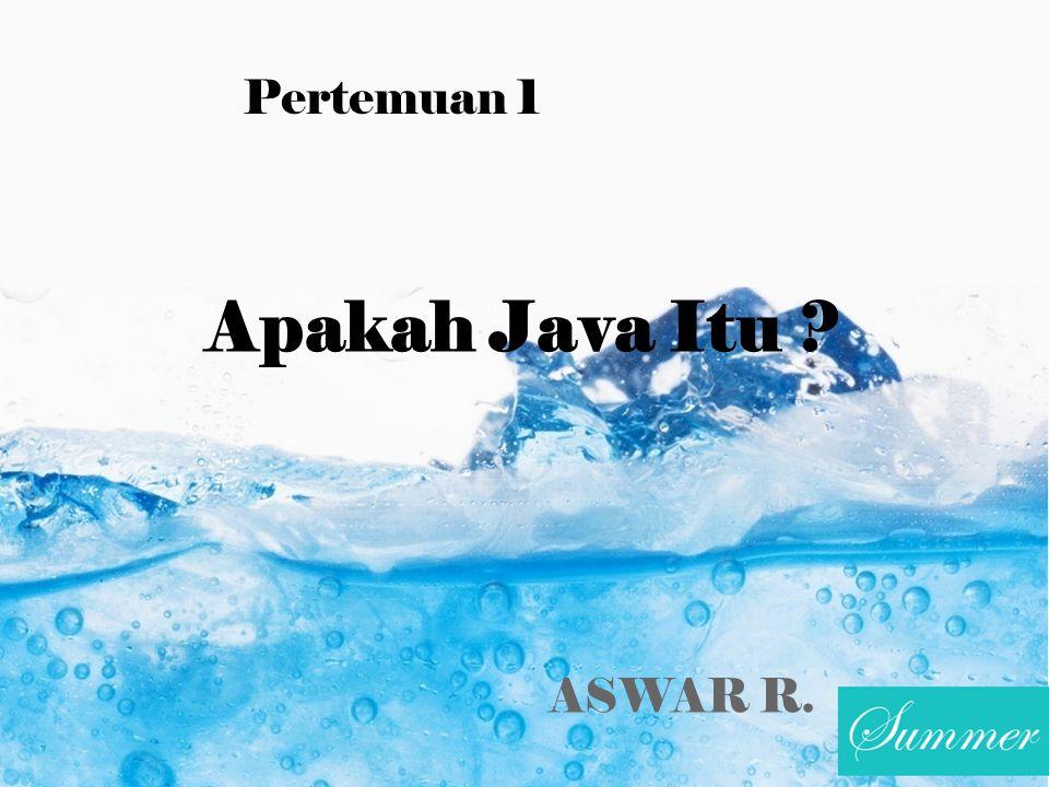 Apakah Java Itu ? Pertemuan 1 ASWAR R.