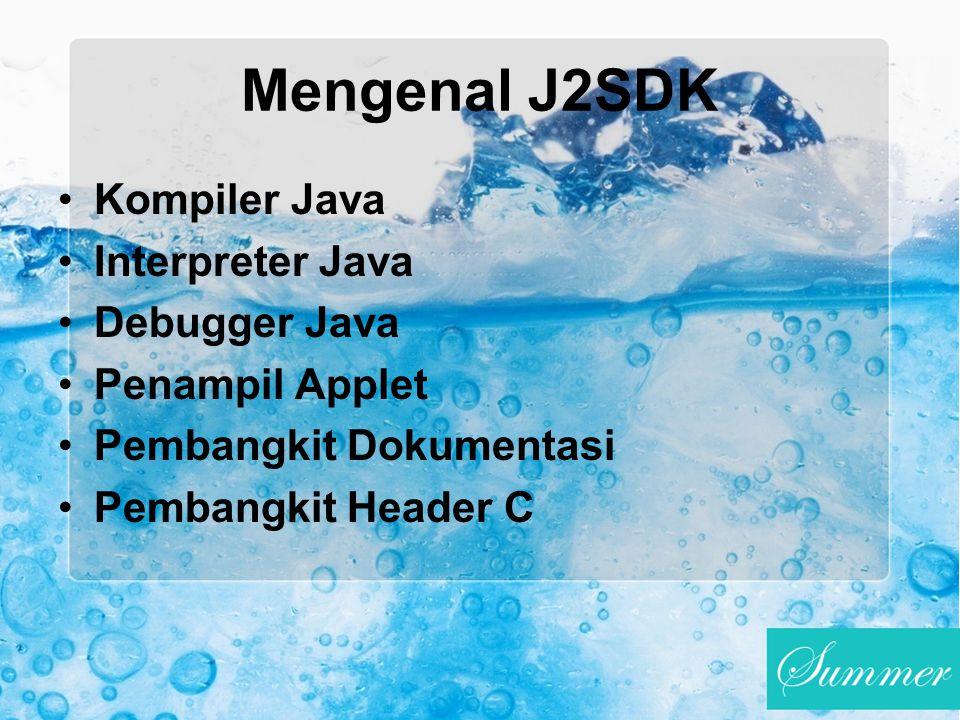 Mengenal J2SDK Kompiler Java Interpreter Java Debugger Java Penampil Applet Pembangkit Dokumentasi Pembangkit Header C