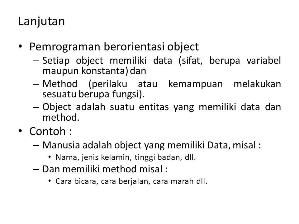 Pemrograman berorientasi object – Setiap object memiliki data (sifat, berupa variabel maupun konstanta) dan – Method (perilaku atau kemampuan melakuka