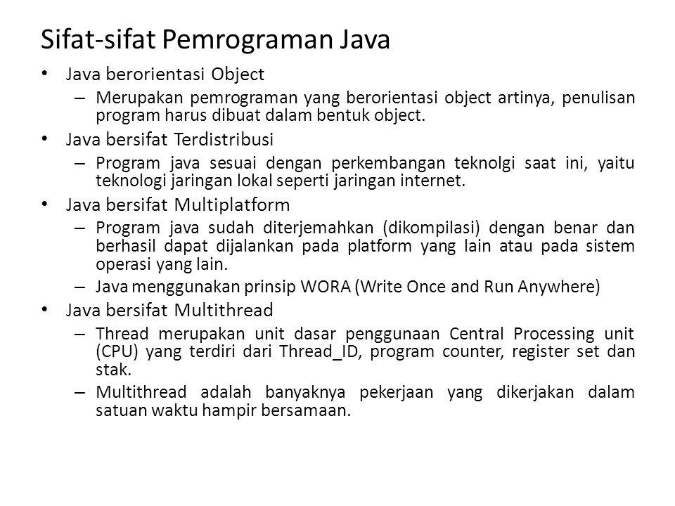 Sifat-sifat Pemrograman Java Java berorientasi Object – Merupakan pemrograman yang berorientasi object artinya, penulisan program harus dibuat dalam b