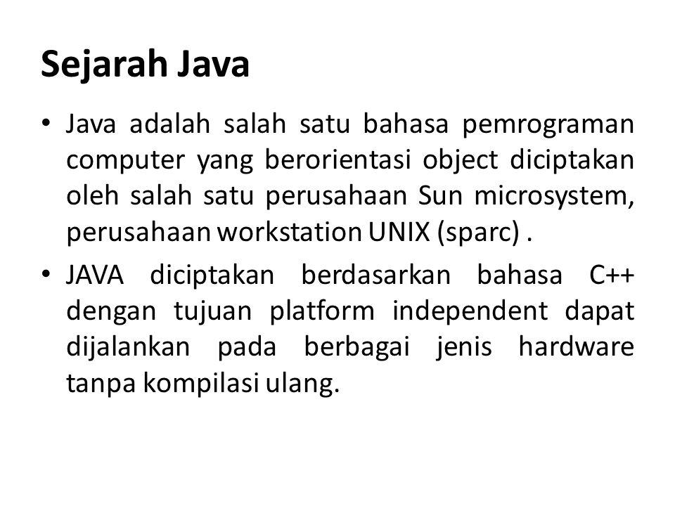 Sejarah Java Java adalah salah satu bahasa pemrograman computer yang berorientasi object diciptakan oleh salah satu perusahaan Sun microsystem, perusa