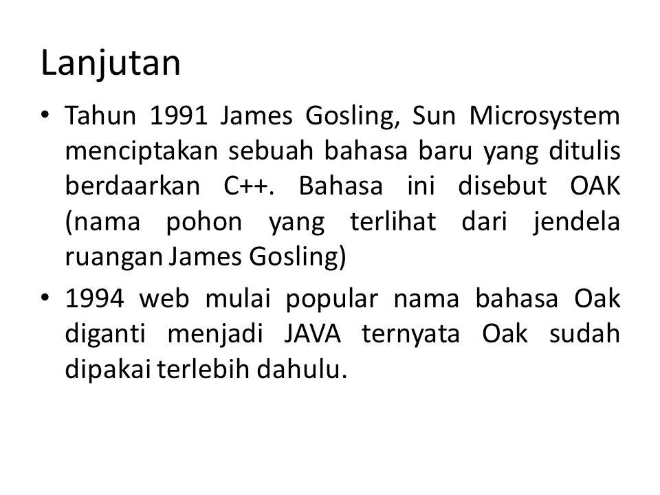 Lanjutan James Gosling mencari nama bahasa baru suatu ketika mampir disebuah café untuk minum kopi dan minta Java timbulah idenya memakai nama Java.