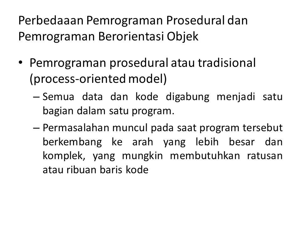 Perbedaaan Pemrograman Prosedural dan Pemrograman Berorientasi Objek Pemrograman prosedural atau tradisional (process-oriented model) – Semua data dan