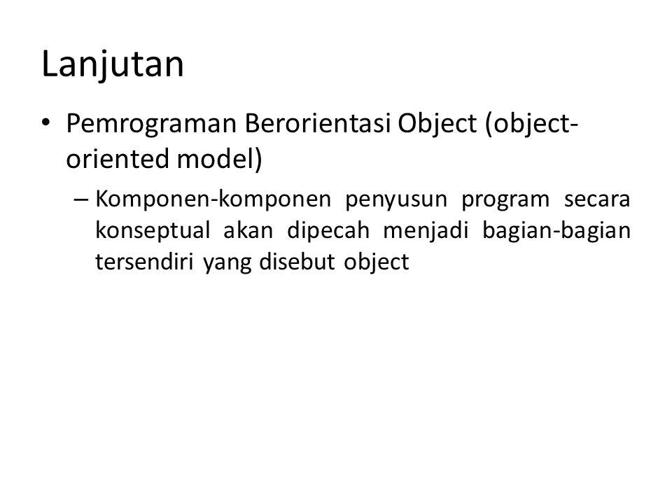 Lanjutan Pemrograman Berorientasi Object (object- oriented model) – Komponen-komponen penyusun program secara konseptual akan dipecah menjadi bagian-b
