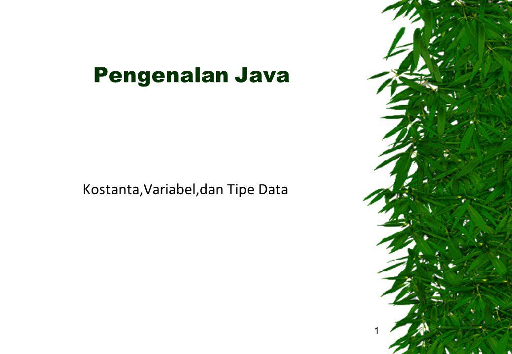 Pengenalan Java Kostanta,Variabel,dan Tipe Data 1