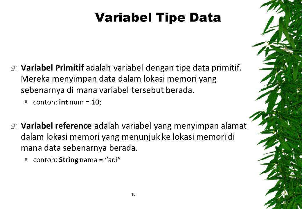  Variabel Primitif adalah variabel dengan tipe data primitif. Mereka menyimpan data dalam lokasi memori yang sebenarnya di mana variabel tersebut ber