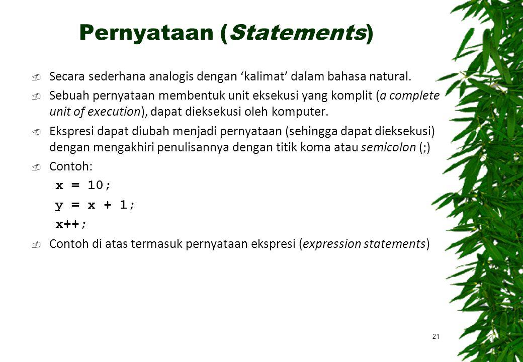 Pernyataan (Statements)  Secara sederhana analogis dengan 'kalimat' dalam bahasa natural.  Sebuah pernyataan membentuk unit eksekusi yang komplit (a