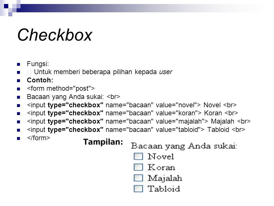 Checkbox Fungsi: Untuk memberi beberapa pilihan kepada user Contoh: Bacaan yang Anda sukai: Novel Koran Majalah Tabloid