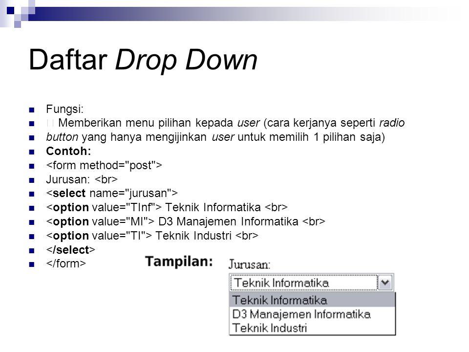 Daftar Drop Down Fungsi: Memberikan menu pilihan kepada user (cara kerjanya seperti radio button yang hanya mengijinkan user untuk memilih 1 pilihan s