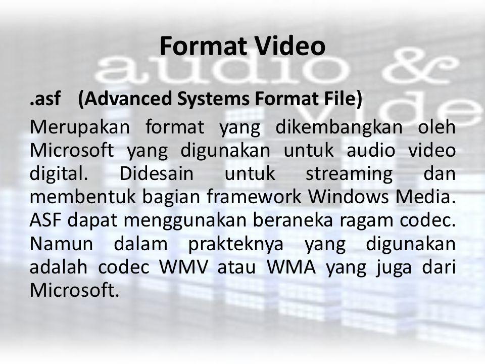 Format Video.asf(Advanced Systems Format File) Merupakan format yang dikembangkan oleh Microsoft yang digunakan untuk audio video digital. Didesain un