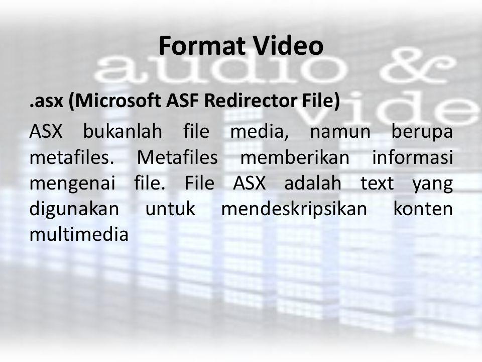 Format Video.asx (Microsoft ASF Redirector File) ASX bukanlah file media, namun berupa metafiles. Metafiles memberikan informasi mengenai file. File A