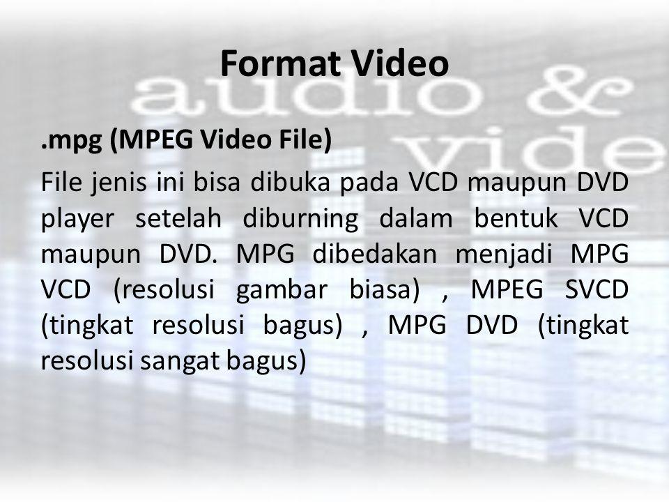 Format Video.mpg (MPEG Video File) File jenis ini bisa dibuka pada VCD maupun DVD player setelah diburning dalam bentuk VCD maupun DVD. MPG dibedakan