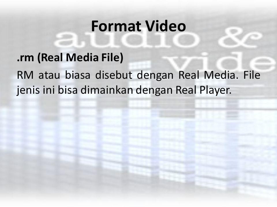 Format Video.rm (Real Media File) RM atau biasa disebut dengan Real Media. File jenis ini bisa dimainkan dengan Real Player.