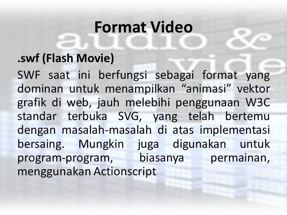 """Format Video.swf (Flash Movie) SWF saat ini berfungsi sebagai format yang dominan untuk menampilkan """"animasi"""" vektor grafik di web, jauh melebihi peng"""