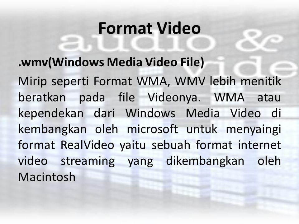 Format Video.wmv(Windows Media Video File) Mirip seperti Format WMA, WMV lebih menitik beratkan pada file Videonya. WMA atau kependekan dari Windows M