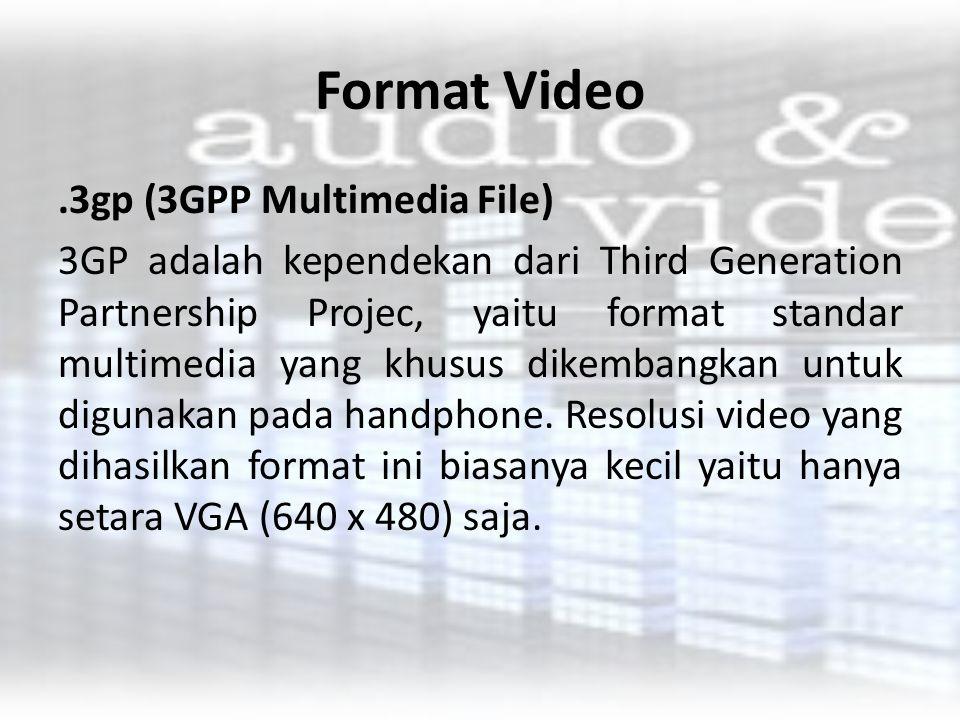 Format Video.3gp (3GPP Multimedia File) 3GP adalah kependekan dari Third Generation Partnership Projec, yaitu format standar multimedia yang khusus di