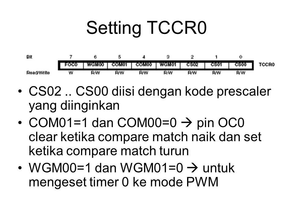 Setting TCCR0 CS02.. CS00 diisi dengan kode prescaler yang diinginkan COM01=1 dan COM00=0  pin OC0 clear ketika compare match naik dan set ketika com