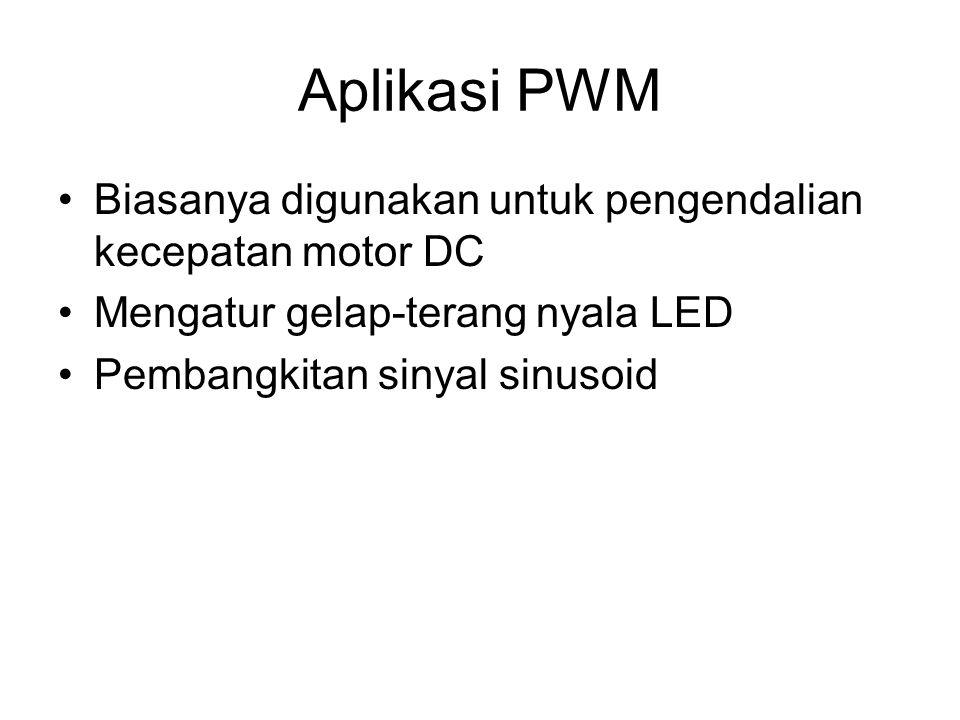 Aplikasi PWM Biasanya digunakan untuk pengendalian kecepatan motor DC Mengatur gelap-terang nyala LED Pembangkitan sinyal sinusoid