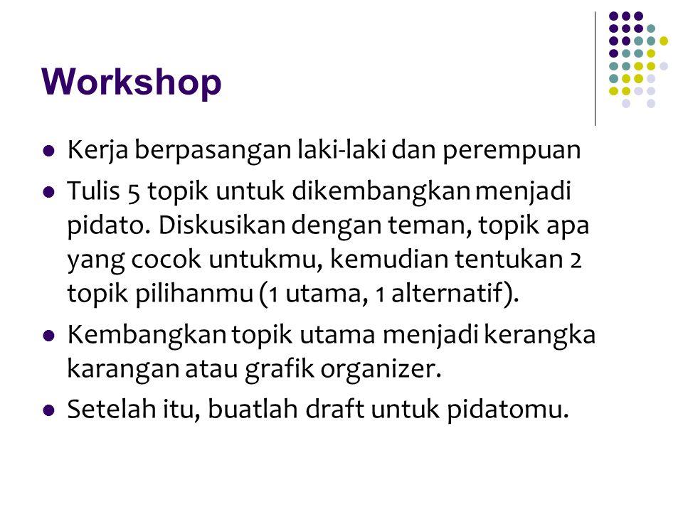 Workshop Kerja berpasangan laki-laki dan perempuan Tulis 5 topik untuk dikembangkan menjadi pidato. Diskusikan dengan teman, topik apa yang cocok untu