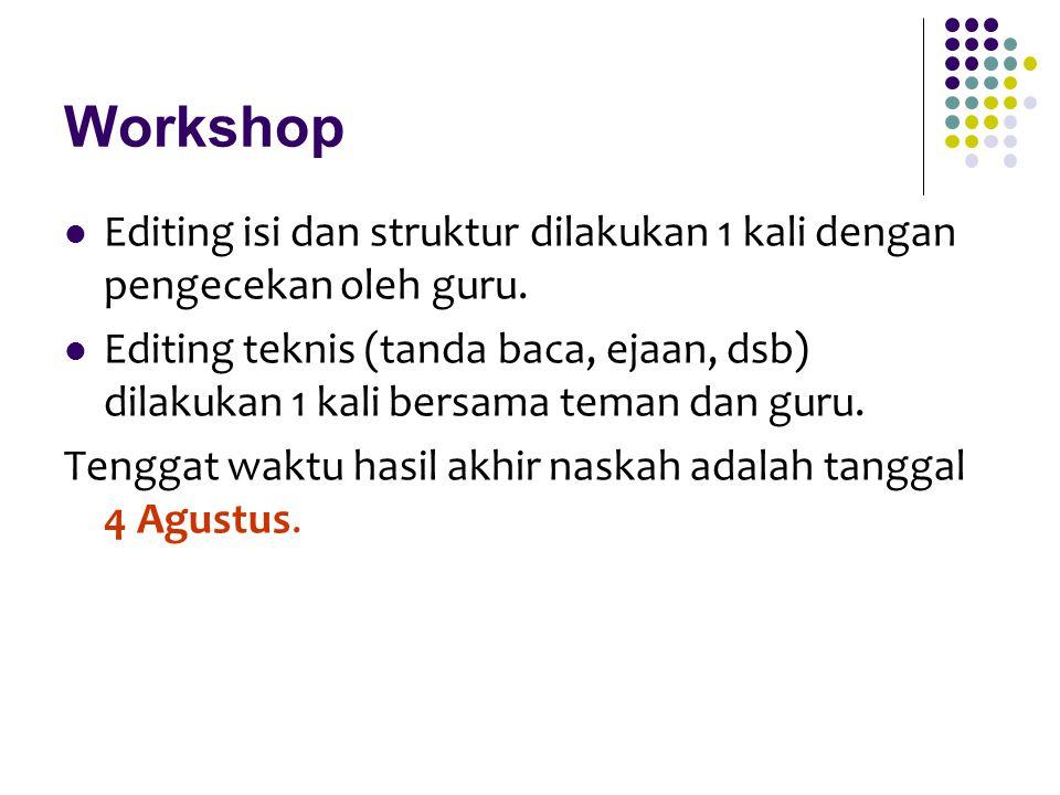 Workshop Editing isi dan struktur dilakukan 1 kali dengan pengecekan oleh guru. Editing teknis (tanda baca, ejaan, dsb) dilakukan 1 kali bersama teman