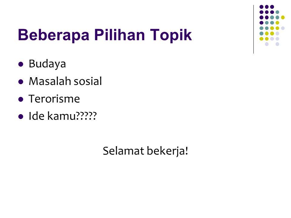Beberapa Pilihan Topik Budaya Masalah sosial Terorisme Ide kamu????? Selamat bekerja!