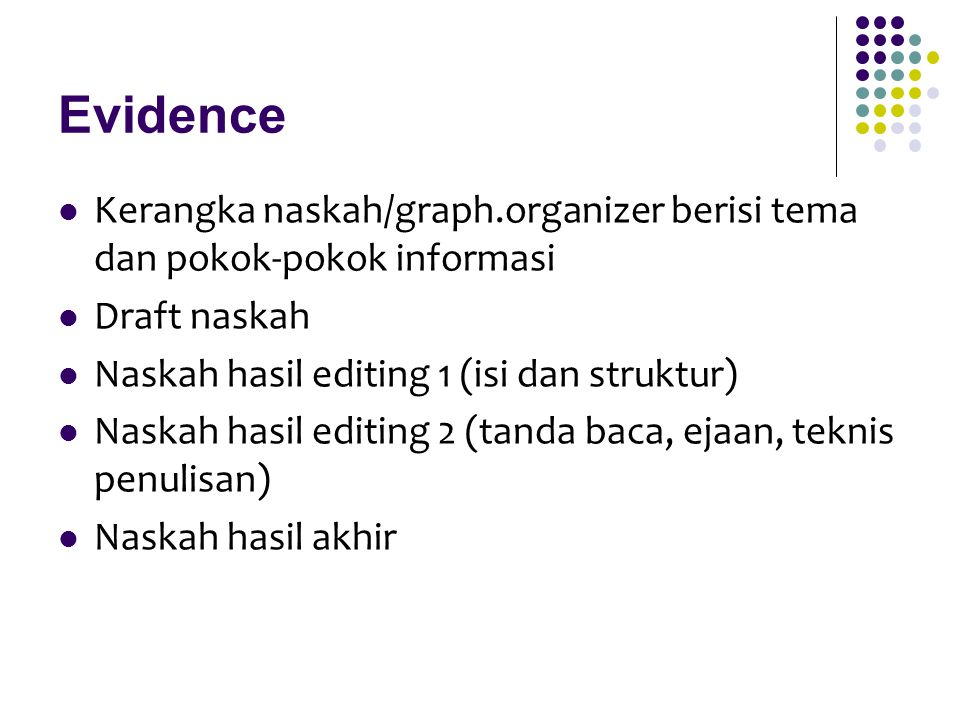 Evidence Kerangka naskah/graph.organizer berisi tema dan pokok-pokok informasi Draft naskah Naskah hasil editing 1 (isi dan struktur) Naskah hasil edi