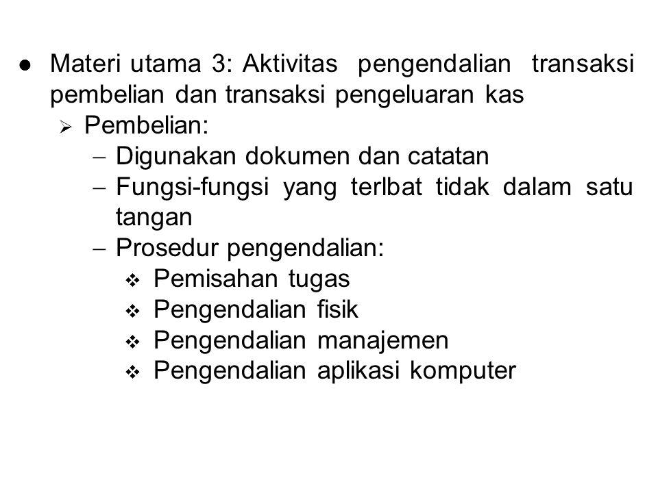 Materi utama 3: Aktivitas pengendalian transaksi pembelian dan transaksi pengeluaran kas  Pembelian:  Digunakan dokumen dan catatan  Fungsi-fungsi
