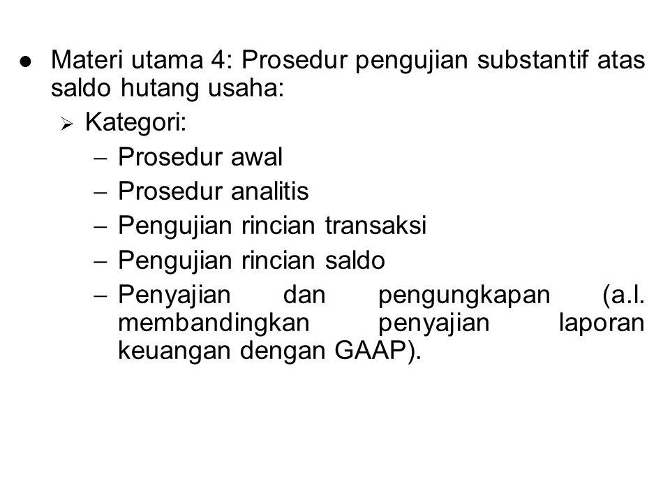 Materi utama 4: Prosedur pengujian substantif atas saldo hutang usaha:  Kategori:  Prosedur awal  Prosedur analitis  Pengujian rincian transaksi  Pengujian rincian saldo  Penyajian dan pengungkapan (a.l.