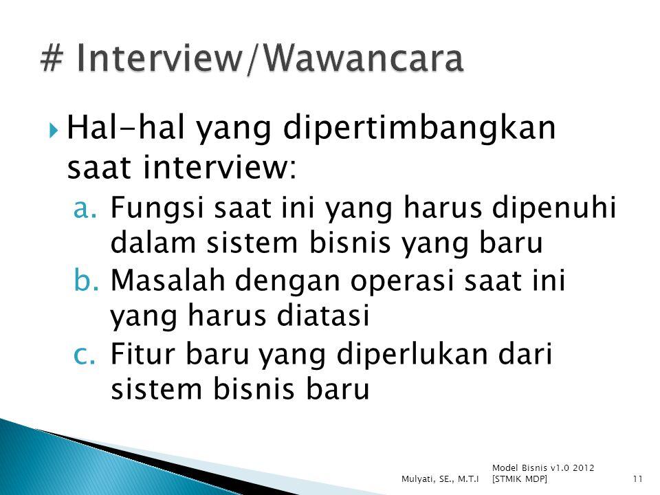  Hal-hal yang dipertimbangkan saat interview: a.Fungsi saat ini yang harus dipenuhi dalam sistem bisnis yang baru b.Masalah dengan operasi saat ini y