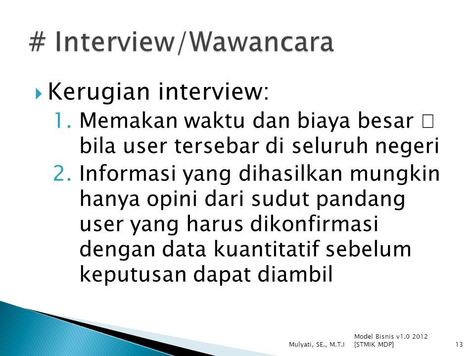  Kerugian interview: 1.Memakan waktu dan biaya besar  bila user tersebar di seluruh negeri 2.Informasi yang dihasilkan mungkin hanya opini dari sudu