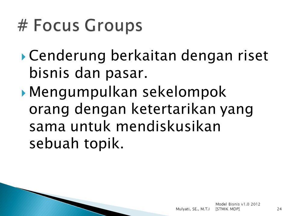  Cenderung berkaitan dengan riset bisnis dan pasar.  Mengumpulkan sekelompok orang dengan ketertarikan yang sama untuk mendiskusikan sebuah topik. M