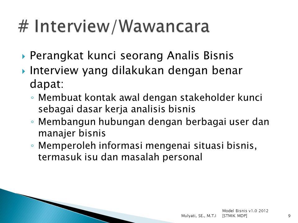  Perangkat kunci seorang Analis Bisnis  Interview yang dilakukan dengan benar dapat: ◦ Membuat kontak awal dengan stakeholder kunci sebagai dasar ke